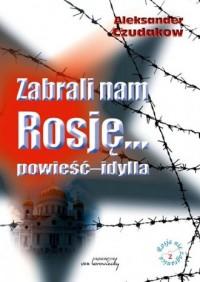 Zabrali nam Rosję.... powieść-idylla - okładka książki