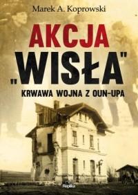 Akcja Wisła. Krwawa wojna z OUN-UPA - okładka książki