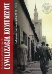 Cywilizacja komunizmu. Odmiana nadwiślańska 1944-1956 - okładka książki