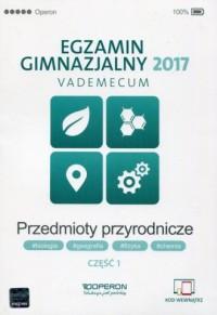 Egzamin gimnazjalny 2017. Przedmioty przyrodnicze. Vademecum cz. 1 - okładka podręcznika