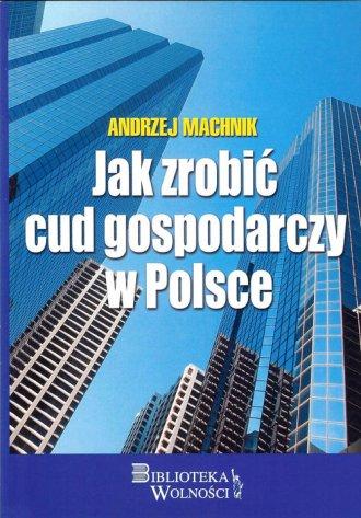 Jak zrobić cud gospodarczy w Polsce - okładka książki