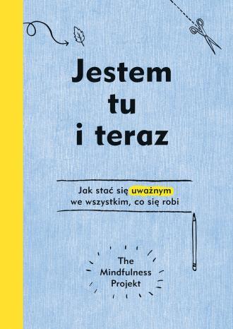 Jestem tu i teraz. Projekt mindfulness - okładka książki