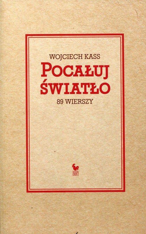Pocałuj światło. 89 wierszy - okładka książki