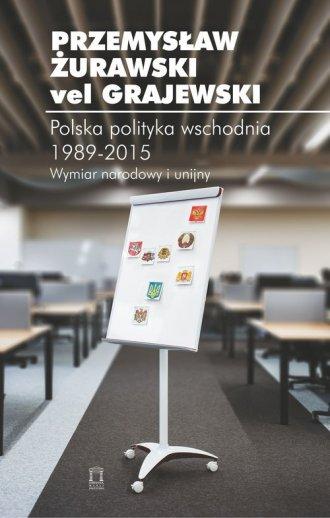 Polska polityka wschodnia 1989-2015. - okładka książki