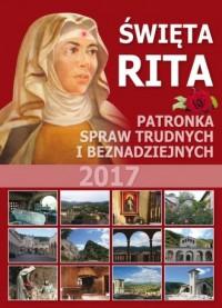 Święta Rita. Patronka spraw trudnych i beznadziejnych. Kalendarz 2017 - okładka książki