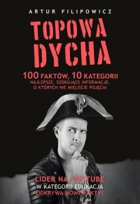 Topowa Dycha. 100 faktów, 10 kategorii, najlepsze, szokujące informacje, o których nie mieliście pojęcia - okładka książki