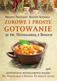 Zdrowe i proste gotowanie ze Św. Hildegardą z Bingen - okładka książki