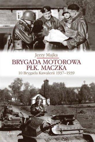 Brygada Motorowa płk. Maczka. 10 - okładka książki