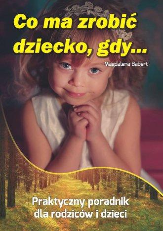 Co ma zrobić dziecko, gdy... - okładka książki