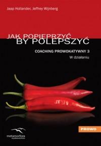 Coaching Prowokatywny 3. W działaniu. Jak popieprzyć, by polepszyć - okładka książki