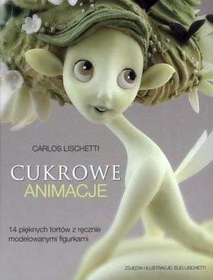 Cukrowe animacje. 14 pięknych tortów - okładka książki