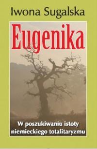 Eugenika. W poszukiwaniu istoty niemieckiego totalitaryzmu - okładka książki
