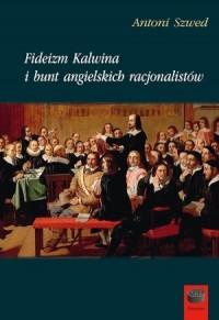 Fideizm Kalwina i bunt angielskich racjonalistów - okładka książki