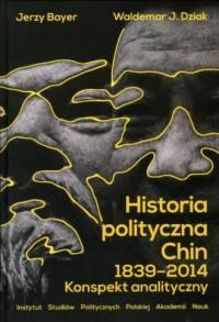 Historia polityczna Chin 1839-2014. Konspekt analityczny - okładka książki