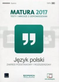 Język polski. Matura 2017. Testy i arkusze z odpowiedziami. Zakres podstawowy i rozszerzony - okładka podręcznika