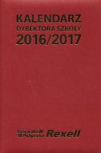 Kalendarz Dyrektora Szkoły 2016/2017 - okładka książki