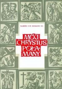 Mój Chrystus połamany - okładka książki