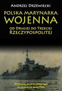 Polska Marynarka Wojenna od Drugiej do Trzeciej Rzeczypospolitej. Studium bezpieczeństwa morskiego państwa - okładka książki