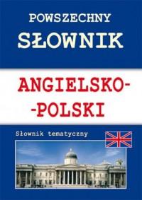 Powszechny słownik angielsko-polski. Słownik tematyczny - okładka książki