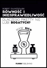 Równość i niesprawiedliwość. Dlaczego Piketty nie lubi bogatych? - okładka książki