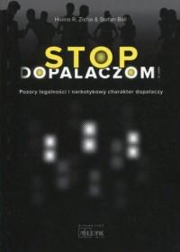 Stop Dopalaczom. Pozory legalności i narkotykowy charakter dopalaczy - okładka książki