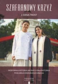 Szafranowy Krzyż. Niebywała historia jak baptyjska pastorka poślubiła hinduskiego mnicha - okładka książki