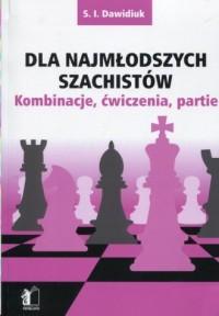 Dla najmłodszych szachistów. Kombinacje, ćwiczenia, partie - okładka książki