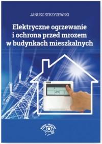 Elektryczne ogrzewanie i ochrona przed mrozem w budynkach mieszkalnych - okładka książki