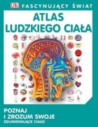 Fascynujący świat. Atlas ludzkiego ciała - okładka książki