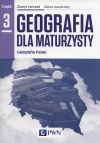 Geografia dla maturzysty. Zeszyt ćwiczeń cz. 3. Geografia Polski. Zakres rozszerzony - okładka podręcznika