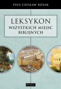 Leksykon wszystkich miejsc biblijnych - okładka książki