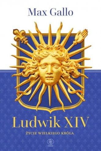 Ludwik XIV. Życie wielkiego króla - okładka książki