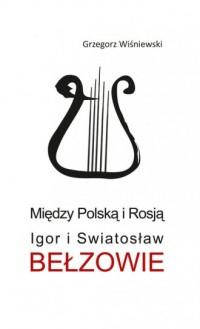 Między Polską i Rosją. Igor i Swiatosław Bełzowie - okładka książki