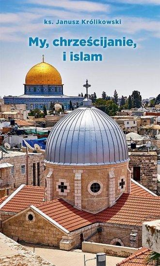 My, chrześcijanie i islam - okładka książki