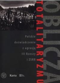 Oblicza totalitaryzmu. Polskie doświadczenie z agresją III Rzeszy i ZSRR - okładka książki