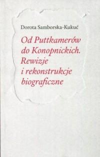 Od Puttkamerów do Konopnickich. Rewizje i rekonstrukcje biograficzne - okładka książki
