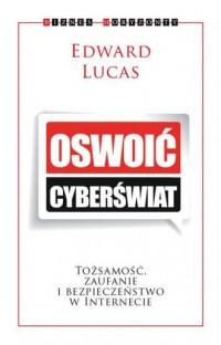 Oswoić cyberświat. Tożsamość, zaufanie i bezpieczeństwo w internecie - okładka książki