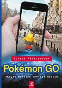 Pokemon Go. Ukryte oblicze Twojego miasta - okładka książki