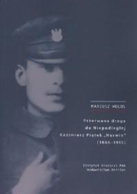 Przerwana droga do Niepodległej Kazimierz Piątek Herwin 1886-1915 - okładka książki