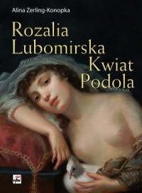 Rozalia Lubomirska. Kwiat Podola - okładka książki