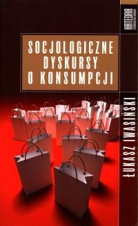 Socjologiczne dyskursy o konsumpcji - okładka książki