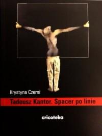 Tadeusz Kantor. Spacer po linie - okładka książki