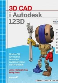 3D CAD i Autodesk 123D. Modele 3D, wycinanie laserowe i własnoręczne wytwarzanie - okładka książki