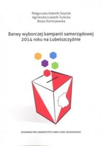 Barwy wyborczej kampanii samorządowej 2014 roku na Lubelszczyźnie - okładka książki