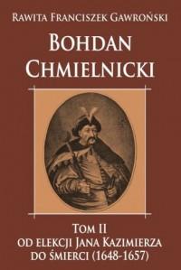 Bohdan Chmielnicki. Tom 2. Od elekcji Jana Kazimierza do śmierci (1648-1657) - okładka książki