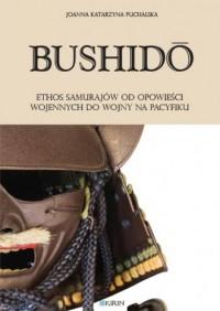 Bushido. Ethos samurajów od opowieści wojennych do wojny na Pacyfiku - okładka książki