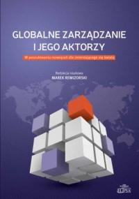 Globalne zarządzanie i jego aktorzy. W poszukiwaniu rozwiązań dla zmieniającego się świata - okładka książki