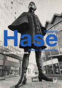 Grażyna Hase. Miłość, moda, sztuka - okładka książki