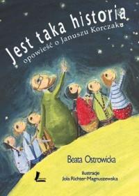 Jest taka historia. Opowieść o Januszu Korczaku - okładka książki