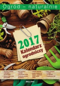 Ogród - naturalnie 2017. Kalendarium ogrodnicze - okładka książki